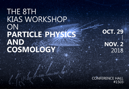 The 8th KIAS workshop on particle physics and cosmology